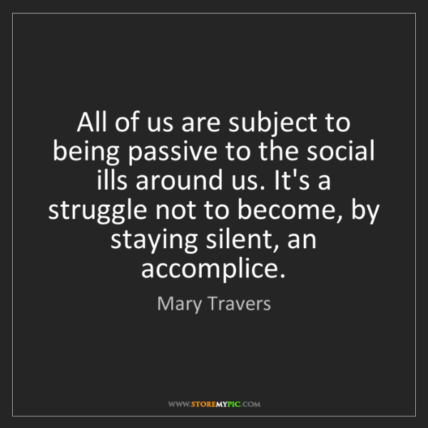 Mary Travers: All of us are subject to being passive to the social...
