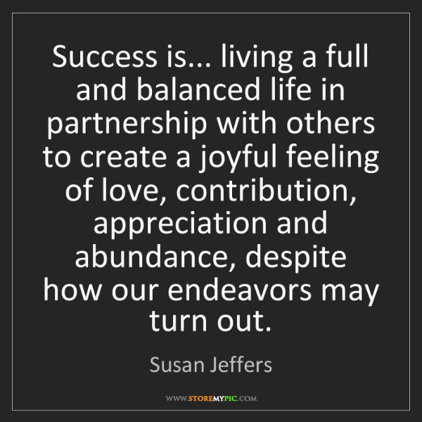 Susan Jeffers: Success is... living a full and balanced life in partnership...