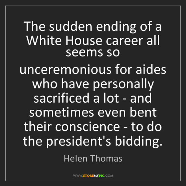 Helen Thomas: The sudden ending of a White House career all seems so...