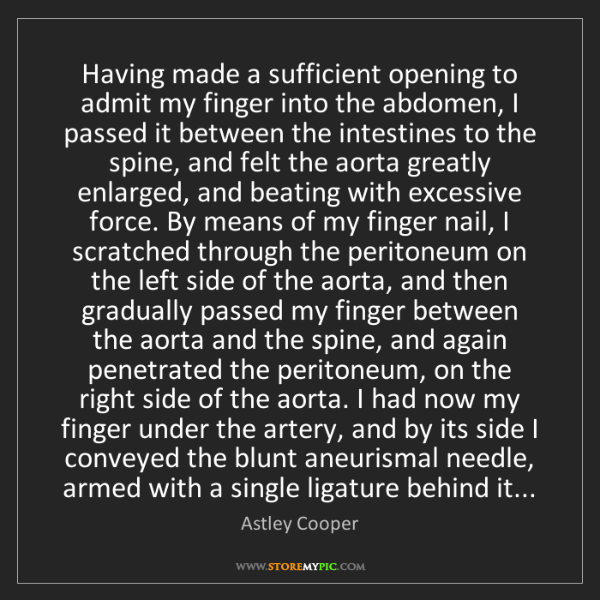 Astley Cooper: Having made a sufficient opening to admit my finger into...