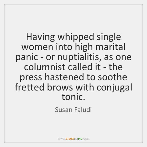 Having whipped single women into high marital panic - or nuptialitis, as ...