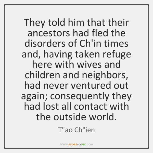 They told him that their ancestors had fled the disorders of Ch'in ...