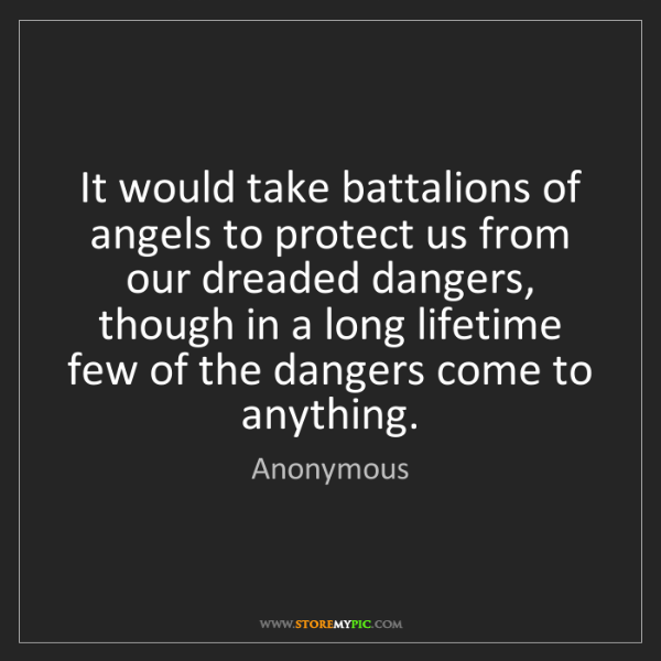 Anonymous: It would take battalions of angels to protect us from...