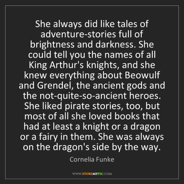 Cornelia Funke: She always did like tales of adventure-stories full of...