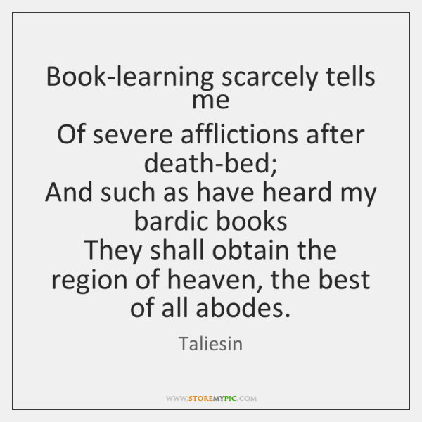 Book-learning scarcely tells me   Of severe afflictions after death-bed;   And such as ...