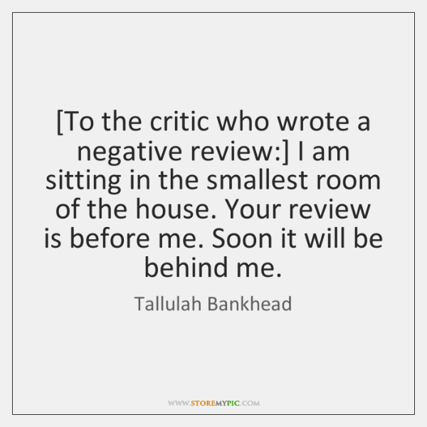 [To the critic who wrote a negative review:] I am sitting in ...