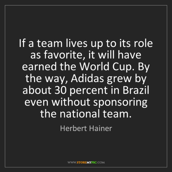 Herbert Hainer: If a team lives up to its role as favorite, it will have...