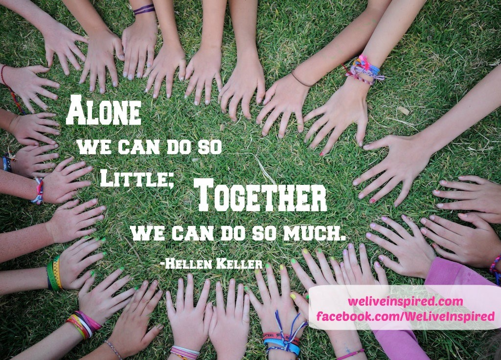 Alone We Can Do So Little Together We Can Do So Much Hellen Keller
