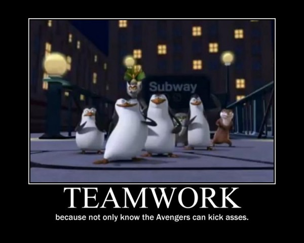 Teamwork because not only know the avengers can kick asses