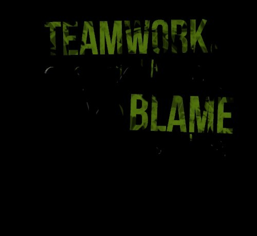Teamwork is essential it allows you to blame someone else