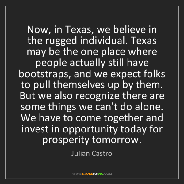 Julian Castro: Now, in Texas, we believe in the rugged individual. Texas...