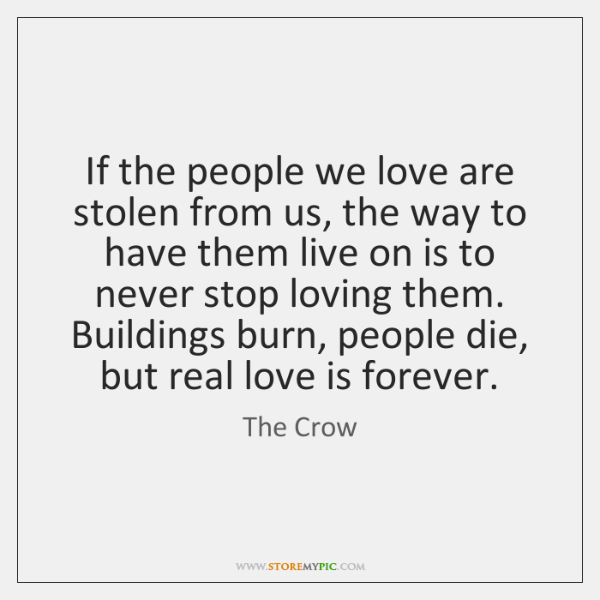 If the people we love are stolen from us, the way to ...