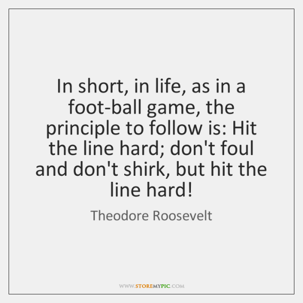 In short, in life, as in a foot-ball game, the principle to ...