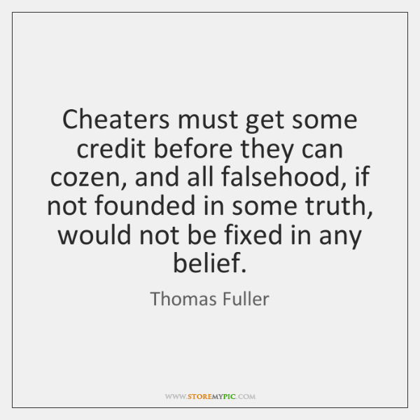 Cheaters must get some credit before they can cozen, and all falsehood, ...