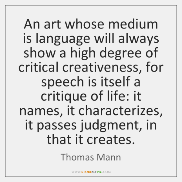 An art whose medium is language will always show a high degree ...