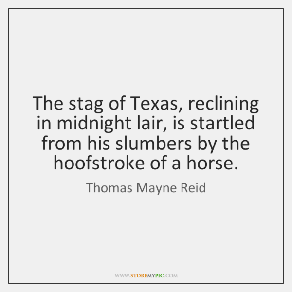 The stag of Texas, reclining in midnight lair, is startled from his ...