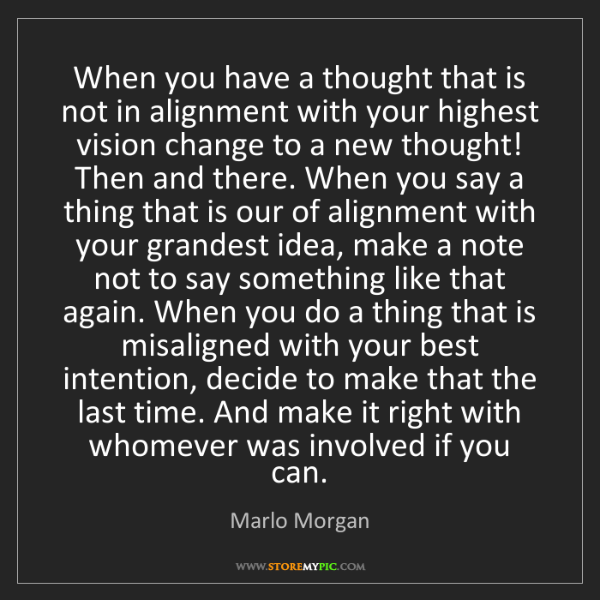 Marlo Morgan: When you have a thought that is not in alignment with...