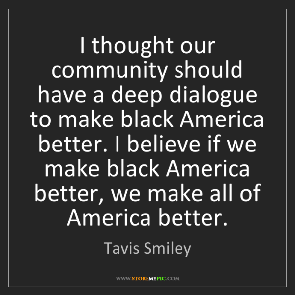 Tavis Smiley: I thought our community should have a deep dialogue to...
