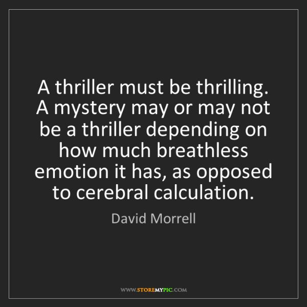 David Morrell: A thriller must be thrilling. A mystery may or may not...