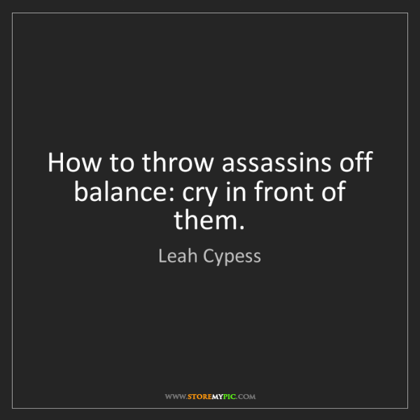 Leah Cypess: How to throw assassins off balance: cry in front of them.
