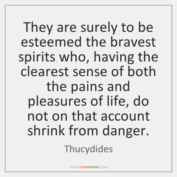 They are surely to be esteemed the bravest spirits who, having the ...