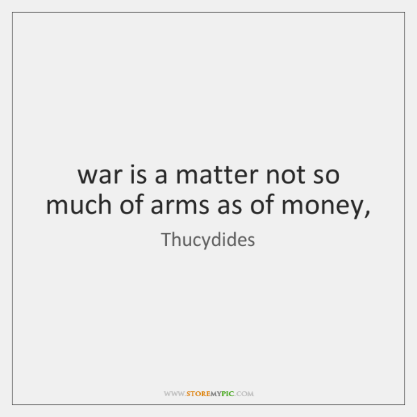 war is a matter not so much of arms as of money,