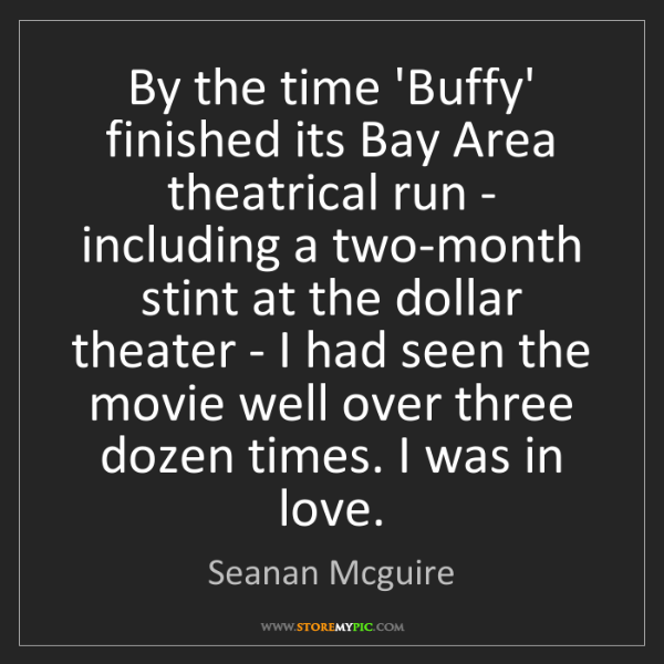 Seanan Mcguire: By the time 'Buffy' finished its Bay Area theatrical...