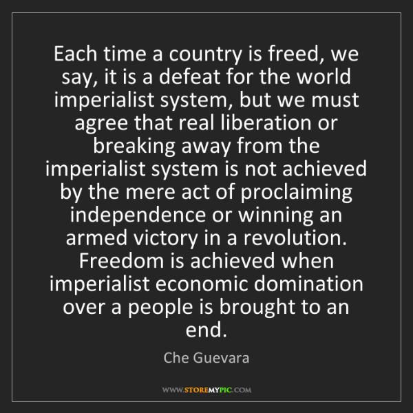 Che Guevara: Each time a country is freed, we say, it is a defeat...