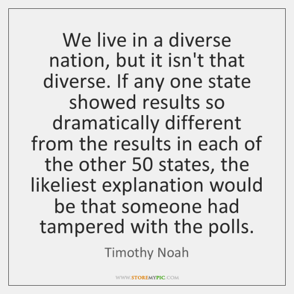We live in a diverse nation, but it isn't that diverse. If ...