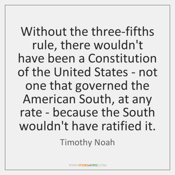 Without the three-fifths rule, there wouldn't have been a Constitution of the ...