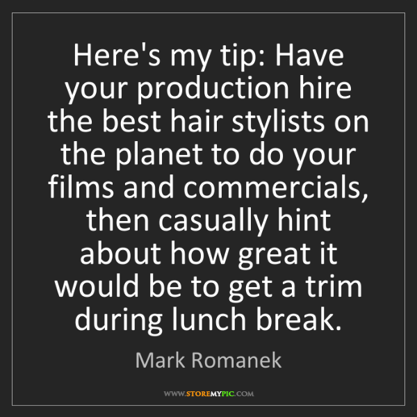 Mark Romanek: Here's my tip: Have your production hire the best hair...