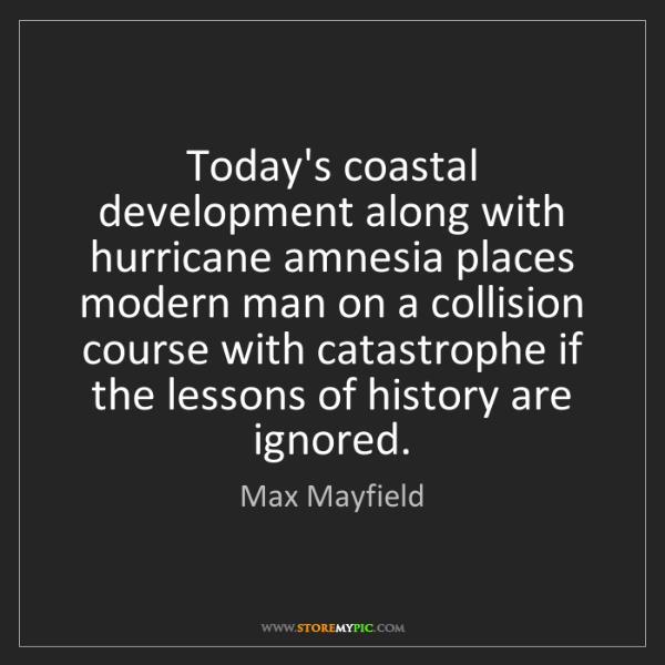 Max Mayfield: Today's coastal development along with hurricane amnesia...