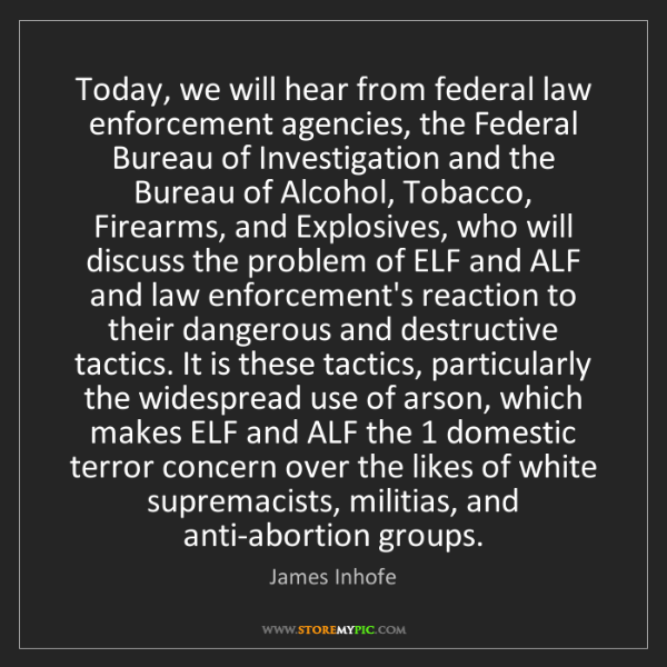 James Inhofe: Today, we will hear from federal law enforcement agencies,...