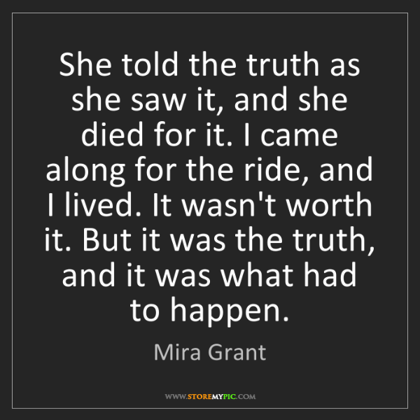 Mira Grant: She told the truth as she saw it, and she died for it....