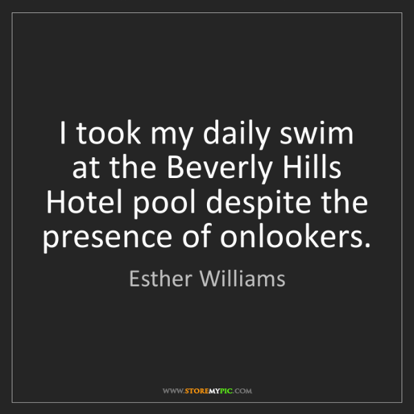 Esther Williams: I took my daily swim at the Beverly Hills Hotel pool...
