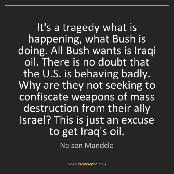 Nelson Mandela: It's a tragedy what is happening, what Bush is doing....