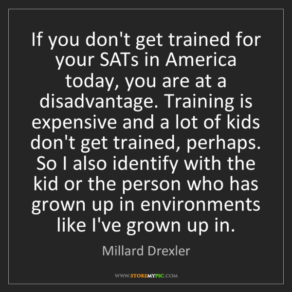 Millard Drexler: If you don't get trained for your SATs in America today,...