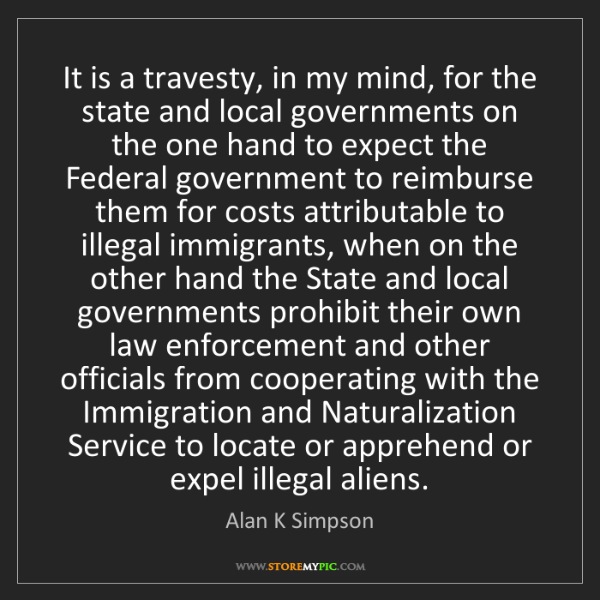 Alan K Simpson: It is a travesty, in my mind, for the state and local...