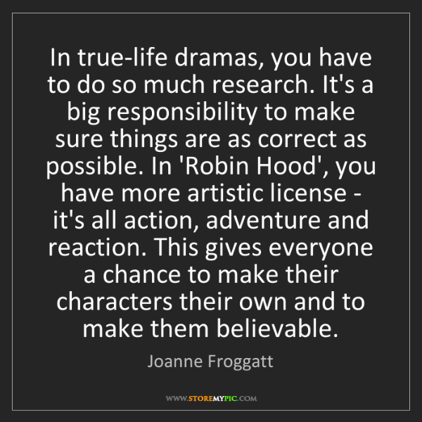 Joanne Froggatt: In true-life dramas, you have to do so much research....