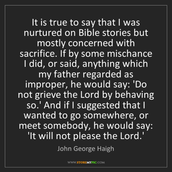 John George Haigh: It is true to say that I was nurtured on Bible stories...