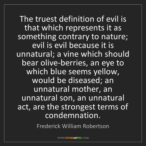 Frederick William Robertson: The truest definition of evil is that which represents...