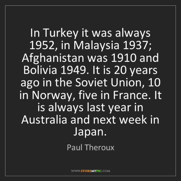Paul Theroux: In Turkey it was always 1952, in Malaysia 1937; Afghanistan...
