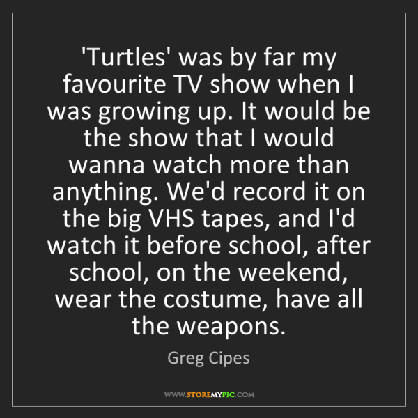 Greg Cipes: 'Turtles' was by far my favourite TV show when I was...