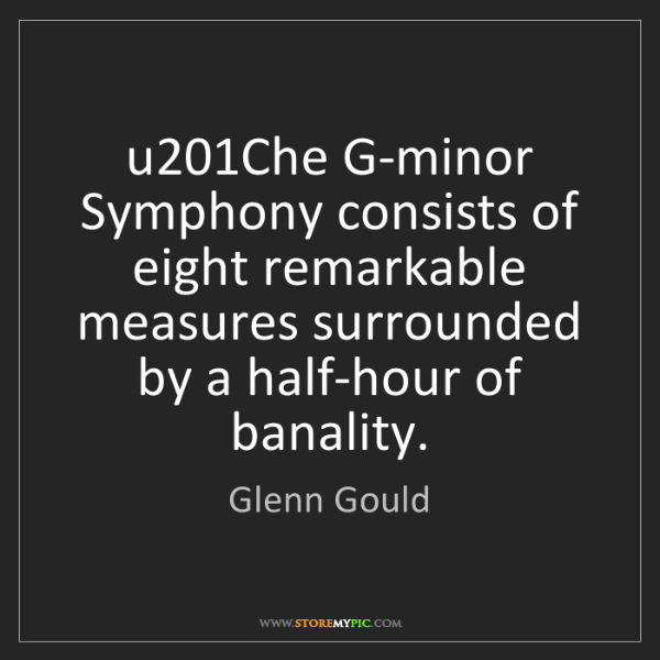 Glenn Gould: u201Che G-minor Symphony consists of eight remarkable...