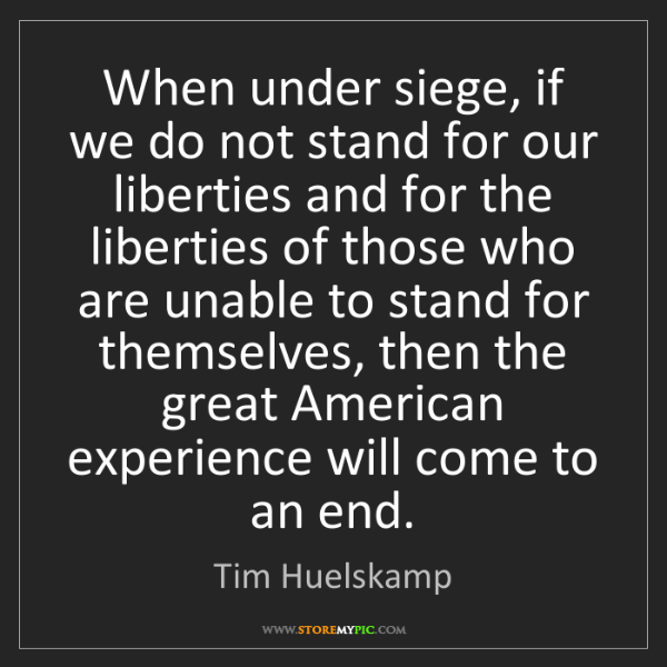 Tim Huelskamp: When under siege, if we do not stand for our liberties...