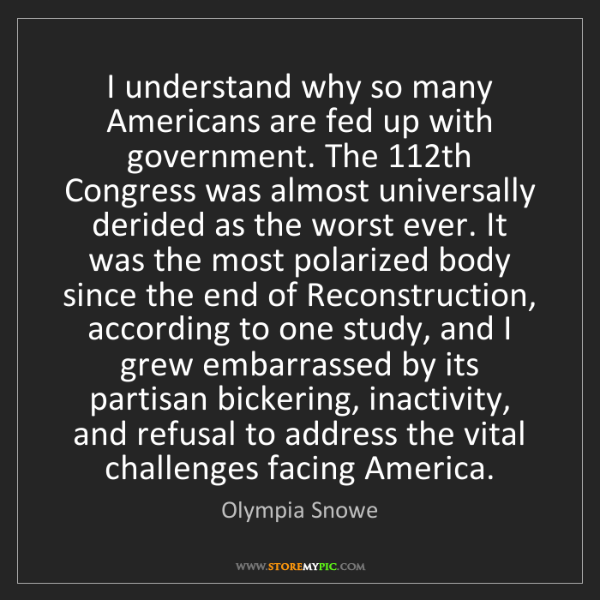 Olympia Snowe: I understand why so many Americans are fed up with government....