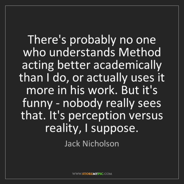 Jack Nicholson: There's probably no one who understands Method acting...