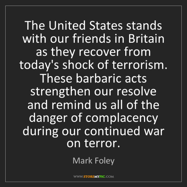 Mark Foley: The United States stands with our friends in Britain...