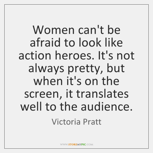 Women can't be afraid to look like action heroes. It's not always ...