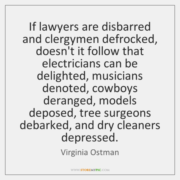 If lawyers are disbarred and clergymen defrocked, doesn't it follow that electricians ...